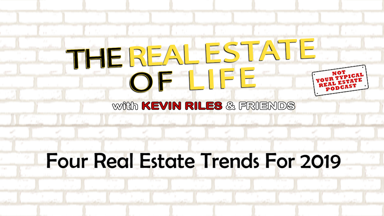Four Real Estate Trends For 2019 – According To Kevin
